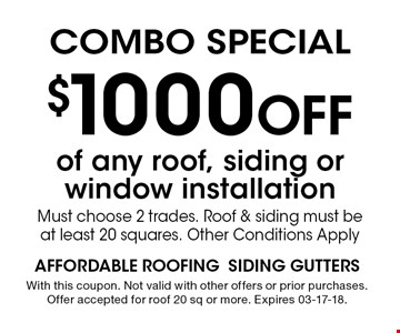 $1000 Off Combo Special. With this coupon. Not valid with other offers or prior purchases. Offer accepted for roof 20 sq or more. Expires 03-17-18.