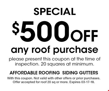 $500 Off SPECIAL. With this coupon. Not valid with other offers or prior purchases. Offer accepted for roof 20 sq or more. Expires 03-17-18.