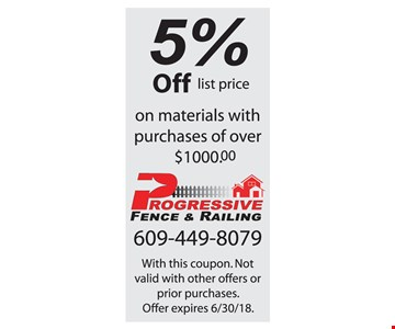 5% off list price on material with purchases of over $1000. With this coupon. Not valid with other offers or prior purchases. Offer expires 6-30-18.