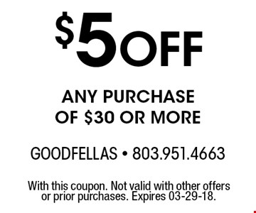 $5Off any purchaseof $30 or more. With this coupon. Not valid with other offers or prior purchases. Expires 03-29-18.