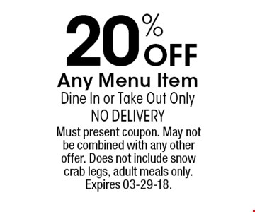 20% OFF Any Menu Item Dine In or Take Out OnlyNo Delivery. Must present coupon. May not be combined with any other offer. Does not include snow crab legs, adult meals only. Expires 03-29-18.