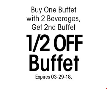 Buy One Buffet with 2 Beverages, Get 2nd Buffet1/2 OFFBuffet. Expires 03-29-18.