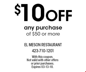 $10 Off any purchase of $50 or more. With this coupon. Not valid with other offers or prior purchases. Expires 03-13-18.