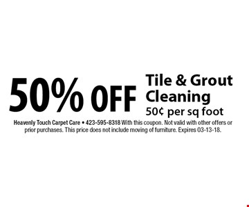 50% OFF Tile & Grout Cleaning 50¢ per sq foot. Heavenly Touch Carpet Care - 423-595-8318 With this coupon. Not valid with other offers or prior purchases. This price does not include moving of furniture. Expires 03-13-18.