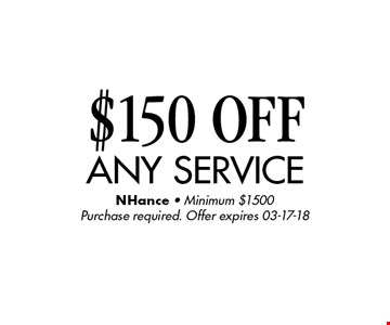 $150 OFF any service. NHance - Minimum $1500Purchase required. Offer expires 03-17-18