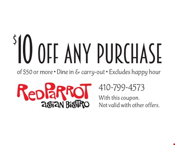 $10 off any purchase of $50 or more. Dine in & carry-out. Excludes happy hour. With this coupon. Not valid with other offers.