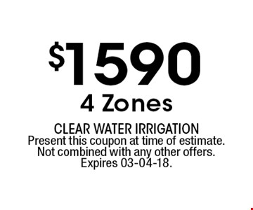 $1590 4 Zones. Present this coupon at time of estimate.Not combined with any other offers.Expires 03-04-18.