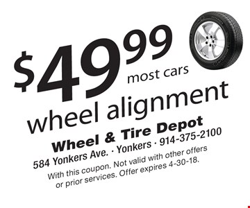 $49.99 wheel alignment most cars. With this coupon. Not valid with other offers or prior services. Offer expires 4-30-18.