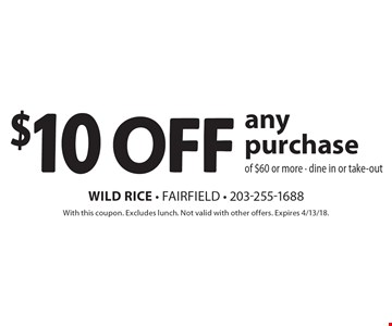 $10 off any purchase of $60 or more - dine in or take-out. With this coupon. Excludes lunch. Not valid with other offers. Expires 4/13/18.