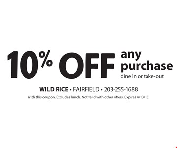 10% off any purchase - dine in or take-out. With this coupon. Excludes lunch. Not valid with other offers. Expires 4/13/18.