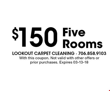 $150 Five Rooms. With this coupon. Not valid with other offers or prior purchases. Expires 03-13-18
