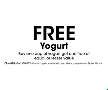 FREE YogurtBuy one cup of yogurt get one free of equal or lesser value. orange leaf - 423.790.5719 With this coupon. Not valid with other offers or prior purchases. Expires 03-13-18