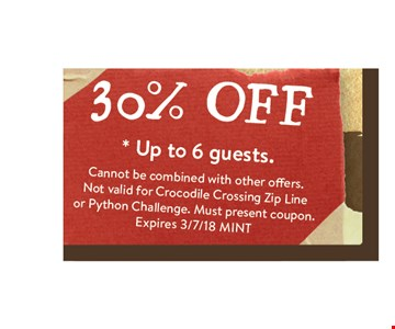 30% off addmission. up to 6 guests.. Cannot be combined with other offers.Not valid for Crocodile Crossing Zip Line or Python Challenge. Must present coupon.Expires 3/7/18 MINT