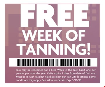 FREE week of tanning!. Pass may be redeemed for a Free Week in the Fast. Limit one, per calendar year. Visits expire 7 days from date of the first use. Must be 18 with valid ID.Valid at select Sun Tan City locations. Some conditions apply.See salon for details.Expires 03-13-18