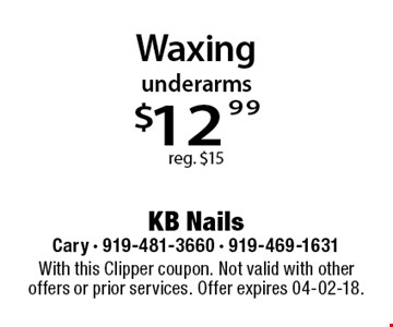 underarms $12.99 reg. $15. With this Clipper coupon. Not valid with other offers or prior services. Offer expires 04-02-18.