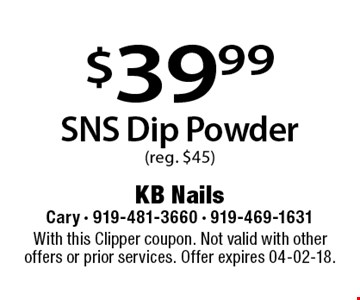 $39.99SNS Dip Powder(reg. $45). With this Clipper coupon. Not valid with other offers or prior services. Offer expires 04-02-18.