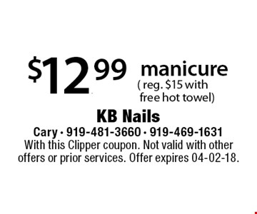 $12.99manicure 	( reg. $15 with 	 free hot towel). With this Clipper coupon. Not valid with other offers or prior services. Offer expires 04-02-18.
