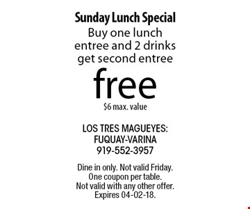 free Sunday Lunch SpecialBuy one lunch entree and 2 drinks get second entree$6 max. value.