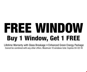 free window Buy 1 Window, Get 1 FREE. Lifetime Warranty with Glass Breakage - Enhanced Green Energy PackageCannot be combined with any other offers. Maximum 10 windows total. Expires 04-02-18