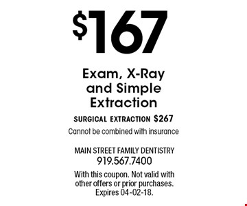 $167Exam, X-Ray and Simple Extractionsurgical extraction $267Cannot be combined with insurance. With this coupon. Not valid withother offers or prior purchases.Expires 04-02-18.