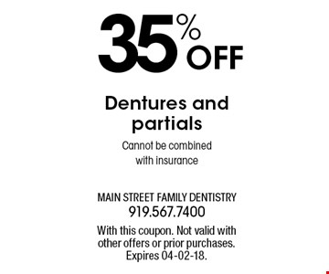35% OFF Dentures and partialsCannot be combined with insurance. With this coupon. Not valid withother offers or prior purchases.Expires 04-02-18.