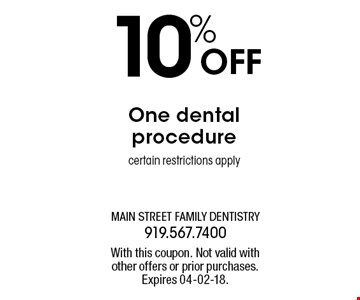10% OFF One dentalprocedurecertain restrictions apply. With this coupon. Not valid withother offers or prior purchases.Expires 04-02-18.