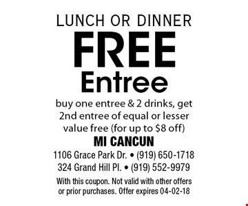 Free Entreebuy one entree & 2 drinks, get 2nd entree of equal or lesser value free (for up to $8 off). With this coupon. Not valid with other offers or prior purchases. Offer expires 04-02-18