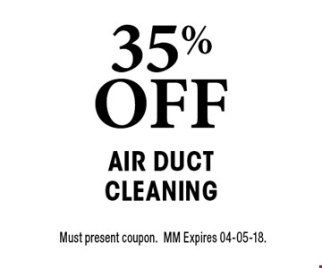 35% OFF Air Duct Cleaning. Must present coupon.MM Expires 04-05-18.