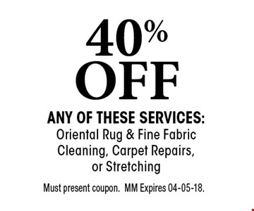 40% OFF any of these services: Oriental Rug & Fine Fabric Cleaning, Carpet Repairs, or Stretching. Must present coupon.MM Expires 04-05-18.