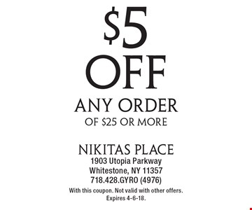 $5 off any order of $25 or more. With this coupon. Not valid with other offers. Expires 4-6-18.