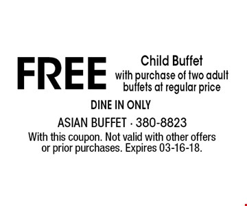 FREE Child Buffetwith purchase of two adult buffets at regular price dine in only . With this coupon. Not valid with other offers or prior purchases. Expires 03-16-18.