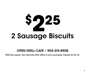 $2.25 2 Sausage Biscuits. With this coupon. Not valid with other offers or prior purchases. Expires 03-04-18.