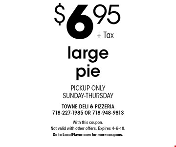 $6.95 large pie. Pickup only. Sunday-Thursday. With this coupon. Not valid with other offers. Expires 4-6-18. Go to LocalFlavor.com for more coupons.