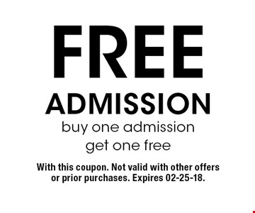 FREE admission buy one admission get one free. With this coupon. Not valid with other offers or prior purchases. Expires 02-25-18.