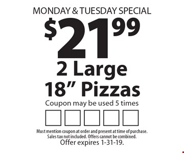 Monday & Tuesday Special: $21.99 2 Large 18