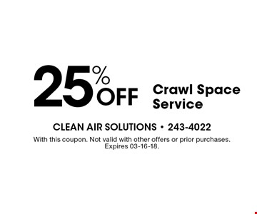 25% Off Crawl Space Service. With this coupon. Not valid with other offers or prior purchases. Expires 03-16-18.