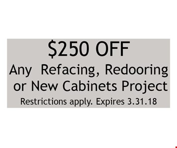 $250 off any refacing, redooring or new cabinets project.. Restrictions apply. Expires 03-31-18.