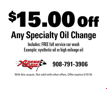 $15.00 Off Any Specialty Oil Change. Includes: FREE full service car wash. Example: synthetic oil or high mileage oil. With this coupon. Not valid with other offers. Offer expires 5/15/18.