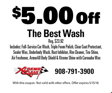 $5.00 Off The Best Wash. Reg. $23.92. Includes: Full-Service Car Wash, Triple Foam Polish, Clear Coat Protectant, Sealer Wax, Underbody Wash, Rust Inhibitor, Rim Cleaner, Tire Shine, Air Freshener, ArmorAll Body Shield & Xtreme Shine with Carnauba Wax. With this coupon. Not valid with other offers. Offer expires 5/15/18.