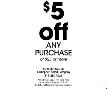 $5 off any purchase of $25 or more. With this coupon. Not valid with other offers. Expires 7-15-18. Go to LocalFlavor.com for more coupons.