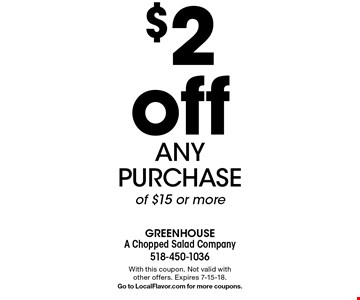 $2 off any purchase of $15 or more. With this coupon. Not valid with other offers. Expires 7-15-18. Go to LocalFlavor.com for more coupons.
