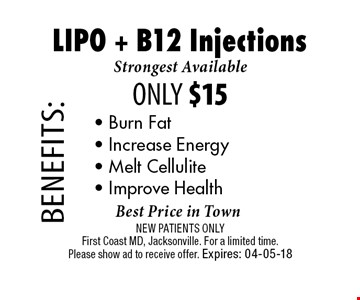 Strongest Available ONLY $15 LIPO + B12 Injections. NEW PATIENTS ONLYFirst Coast MD, Jacksonville. For a limited time. Please show ad to receive offer. Expires: 04-05-18