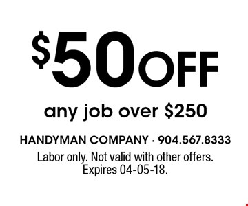 $50 Off any job over $250. Labor only. Not valid with other offers. Expires 04-05-18.