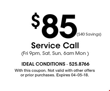 $85 Service Call(Fri 9pm, Sat, Sun, 6am Mon )($40 Savings) . With this coupon. Not valid with other offers or prior purchases. Expires 04-05-18.