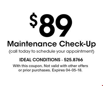 $89 Maintenance Check-Up(call today to schedule your appointment). With this coupon. Not valid with other offers or prior purchases. Expires 04-05-18.