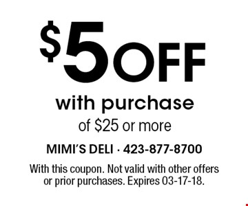 $5 Off with purchaseof $25 or more. With this coupon. Not valid with other offersor prior purchases. Expires 03-17-18.