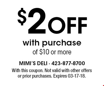 $2 Off with purchaseof $10 or more. With this coupon. Not valid with other offersor prior purchases. Expires 03-17-18.
