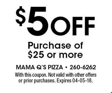 $5 Off Purchase of $25 or more. With this coupon. Not valid with other offers or prior purchases. Expires 04-05-18.