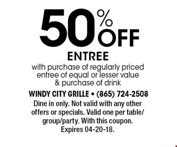 50% Off entree with purchase of regularly priced entree of equal or lesser value & purchase of drink. Dine in only. Not valid with any other offers or specials. Valid one per table/group/party. With this coupon. Expires 04-20-18.