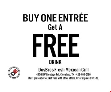 FREE BUY ONE EntreeGet ADRINK . Must present offer. Not valid with other offers. Offer expires 03-17-18.